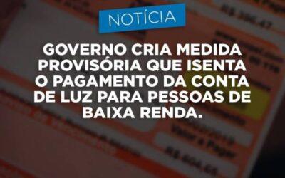 GOVERNO CRIA MEDIDA PROVISÓRIA QUE ISENTA O PAGAMENTO DA CONTA DE LUZ PARA PESSOAS DE BAIXA RENDA
